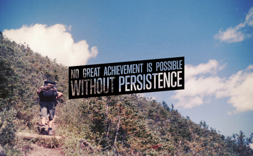 No great achievement is possible without persistence.