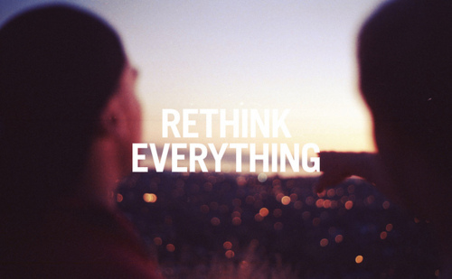 Rethink everything.